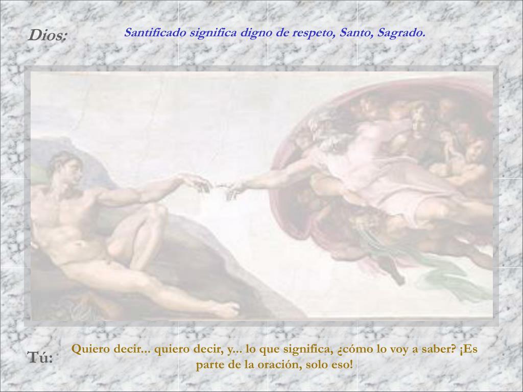 Santificado significa digno de respeto, Santo, Sagrado.