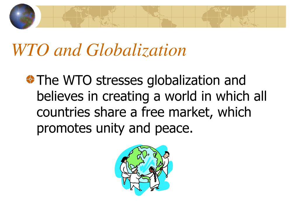 globalization and wto Libraries and the wto notes for a presentation to the 66 th ifla general conference, jerusalem, august 2000 before discussing recent developments with the world.