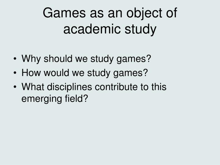 Games as an object of academic study l.jpg