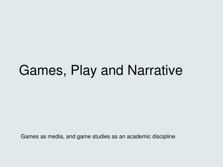 Games play and narrative l.jpg