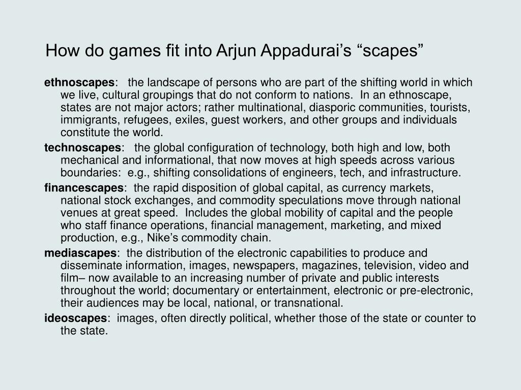 "How do games fit into Arjun Appadurai's ""scapes"""