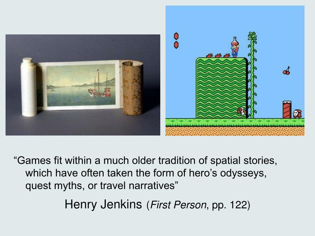 """Games fit within a much older tradition of spatial stories, which have often taken the form of hero's odysseys, quest myths, or travel narratives"""