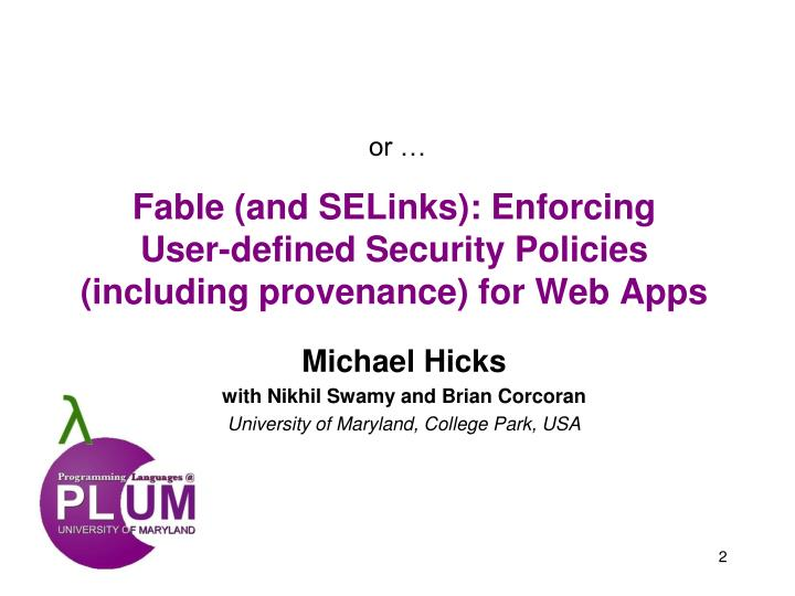 Fable and selinks enforcing user defined security policies including provenance for web apps