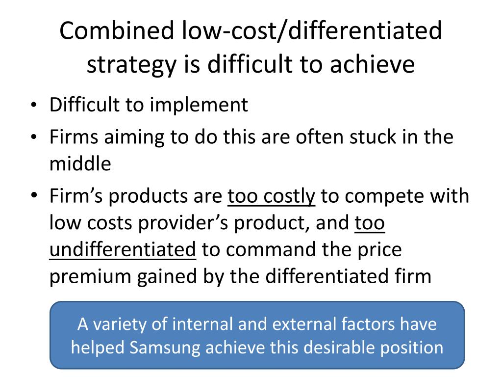 Combined low-cost/differentiated strategy is difficult to achieve
