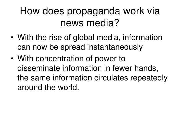 How does propaganda work via news media?