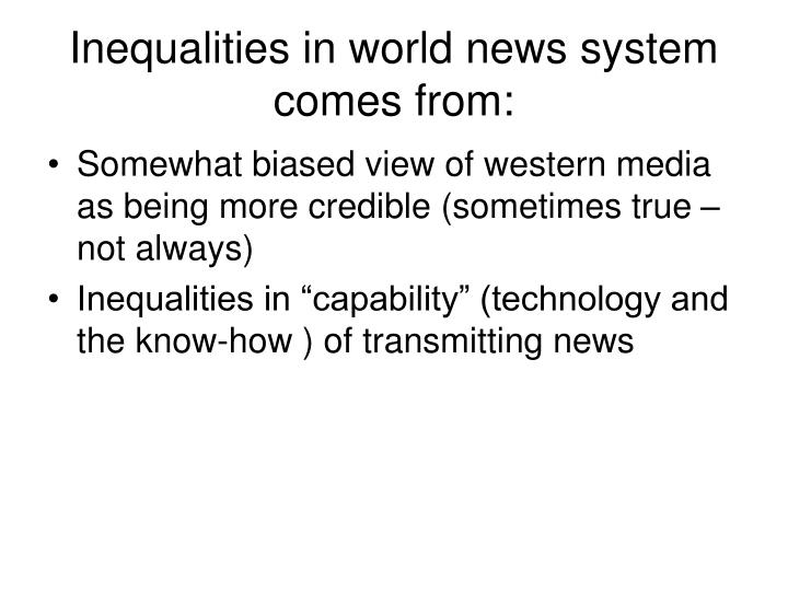 Inequalities in world news system comes from: