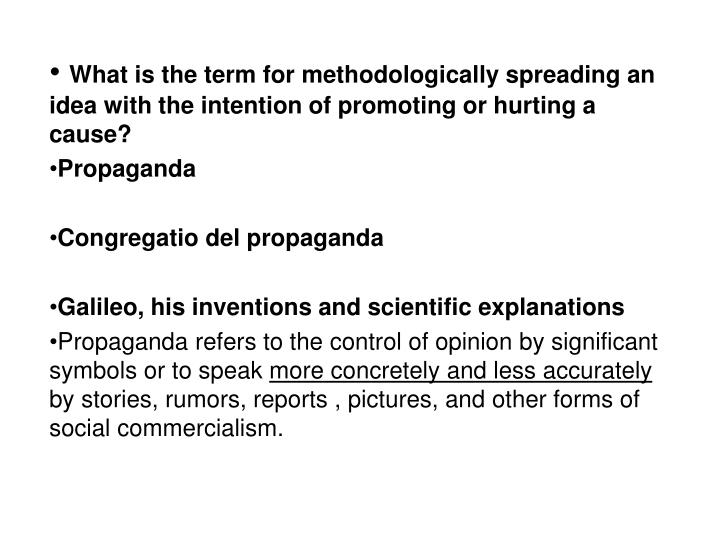 What is the term for methodologically spreading an idea with the intention of promoting or hurting a...