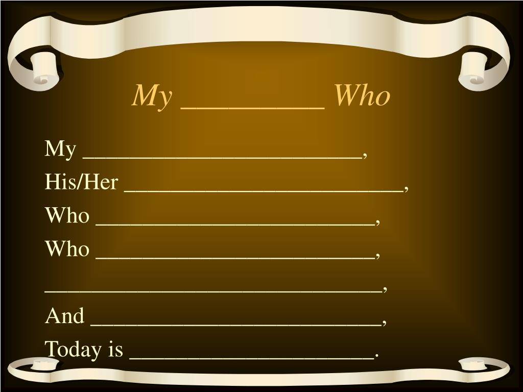 My _________ Who