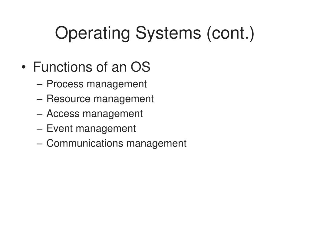 Operating Systems (cont.)