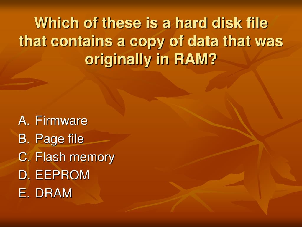 Which of these is a hard disk file that contains a copy of data that was originally in RAM?