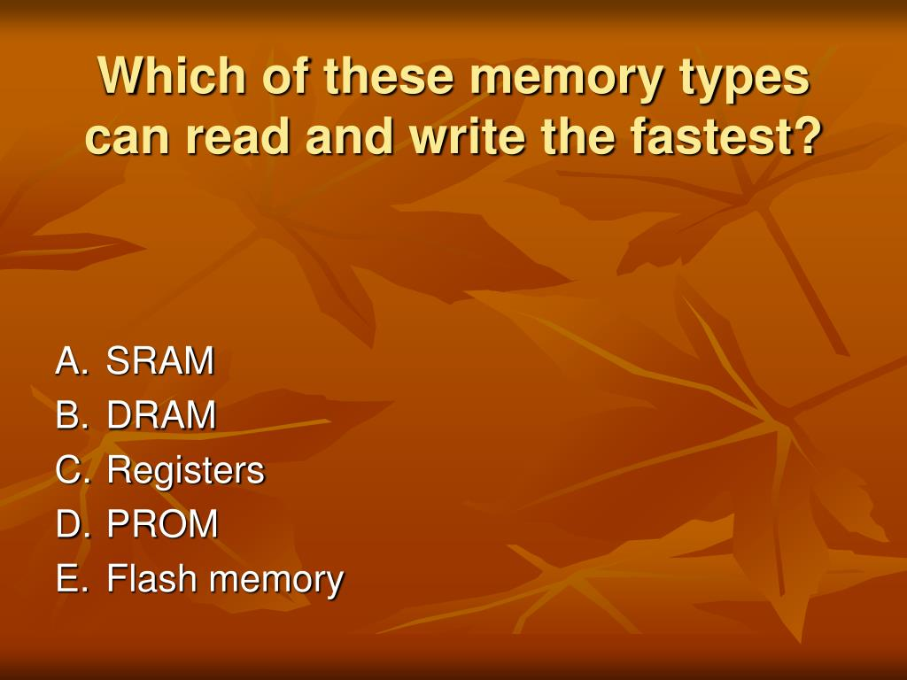 Which of these memory types can read and write the fastest?