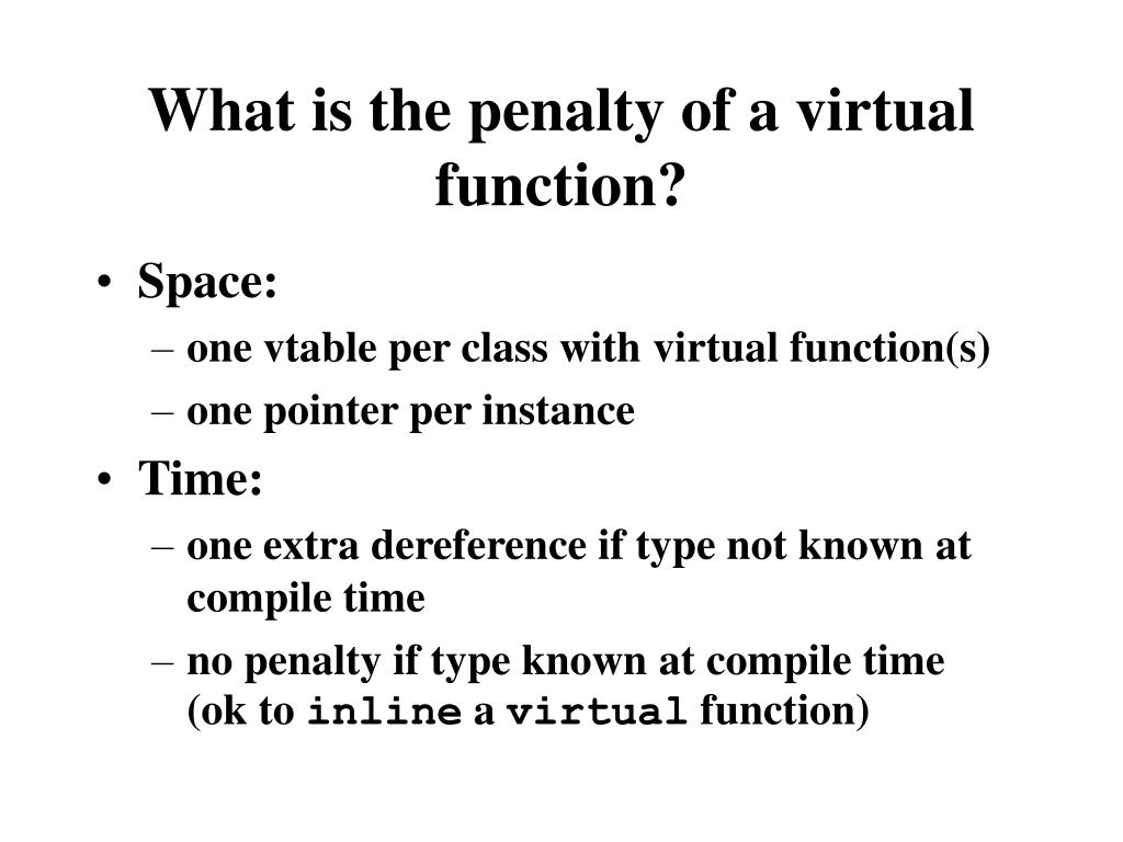 What is the penalty of a virtual function?