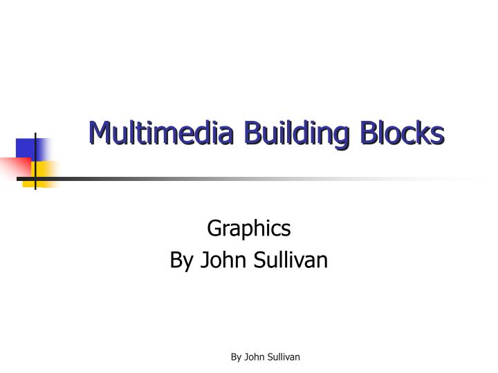 Multimedia building blocks l.jpg