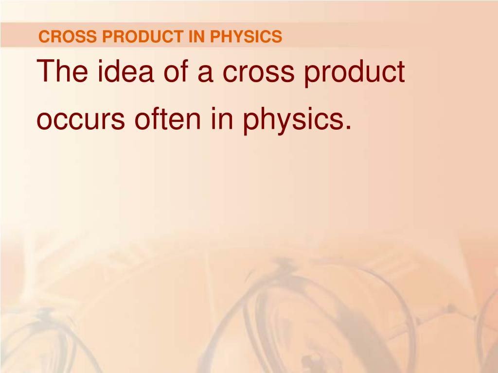 CROSS PRODUCT IN PHYSICS