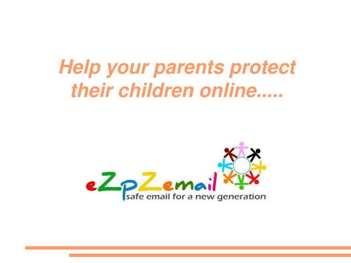 Help your parents protect their children online