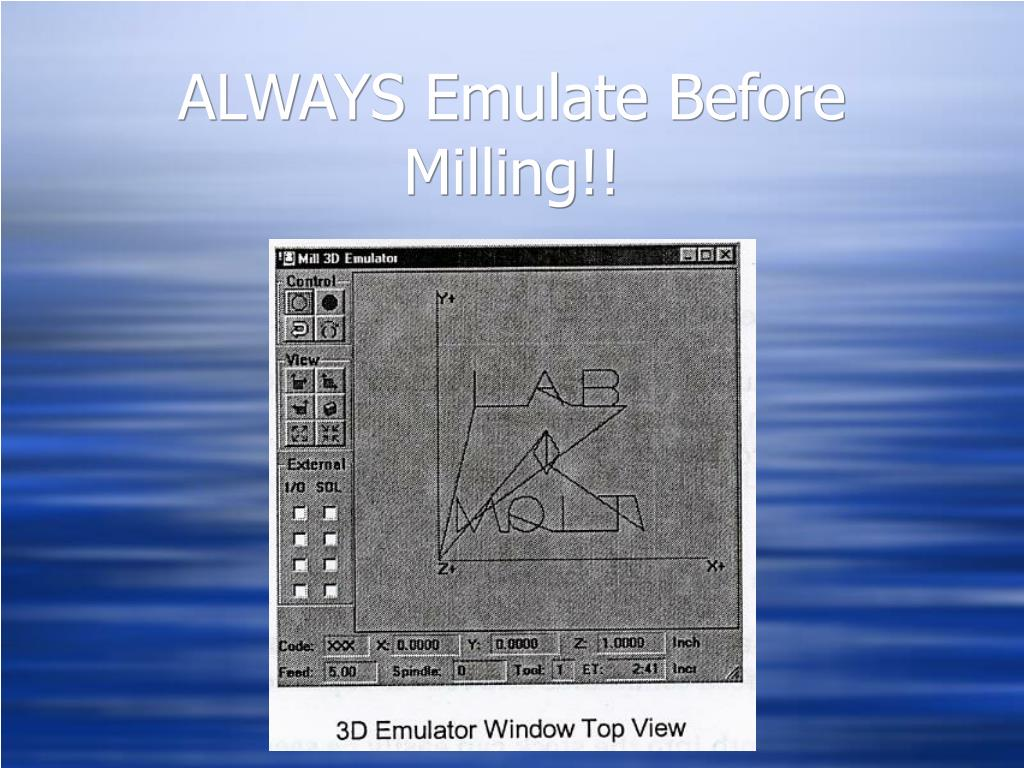 ALWAYS Emulate Before Milling!!