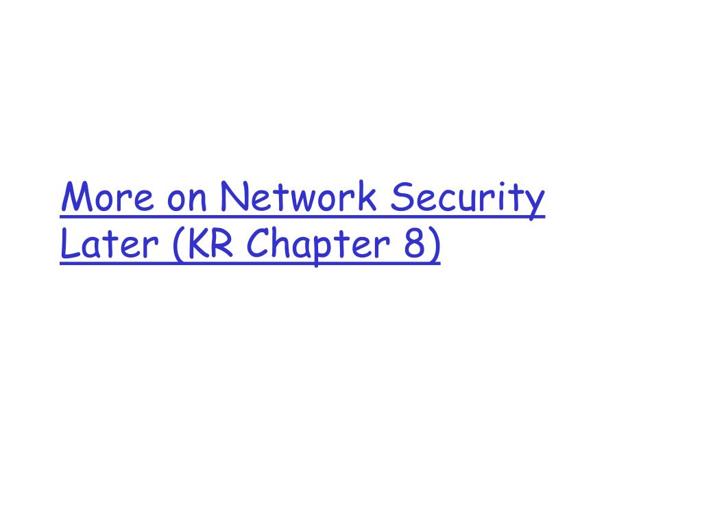 More on Network Security Later (KR Chapter 8)