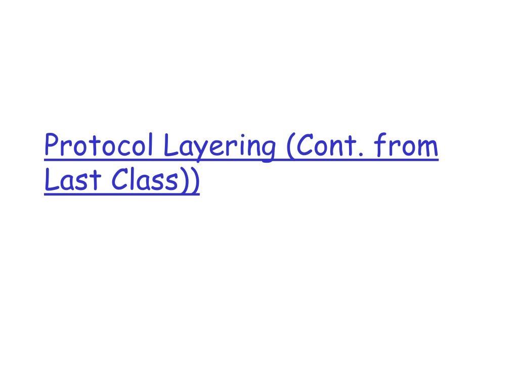 Protocol Layering (Cont. from Last Class))