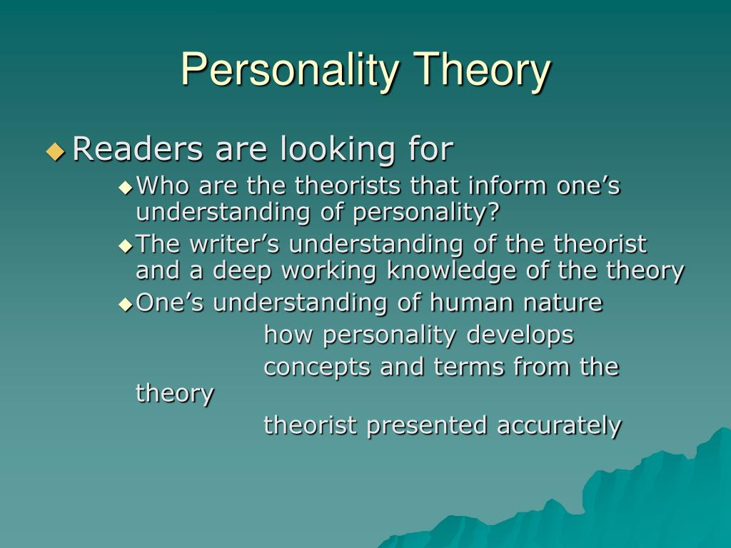 personality theory human nature Personality theory are rooted in the basic assumptions of the theorist a theory's implications about human nature, ie, about what humans are or what it means to be a human being how we can evaluate personality theories.