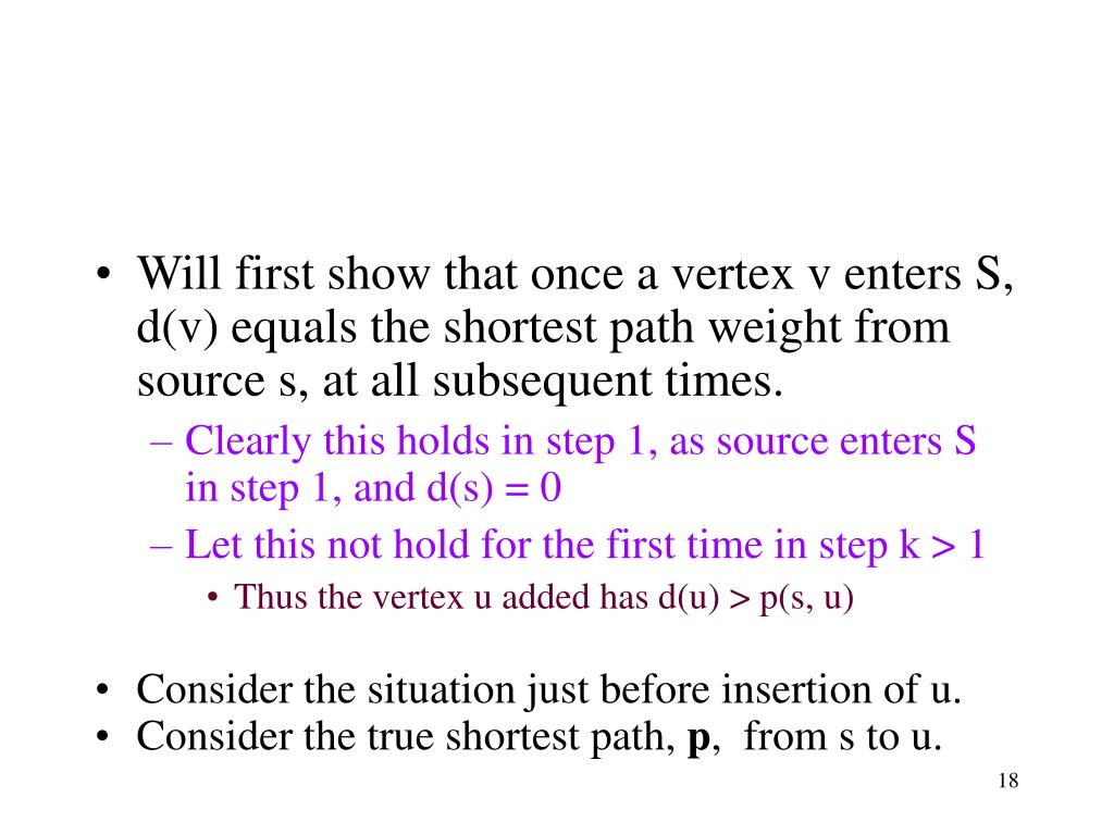 Will first show that once a vertex v enters S, d(v) equals the shortest path weight from source s, at all subsequent times.