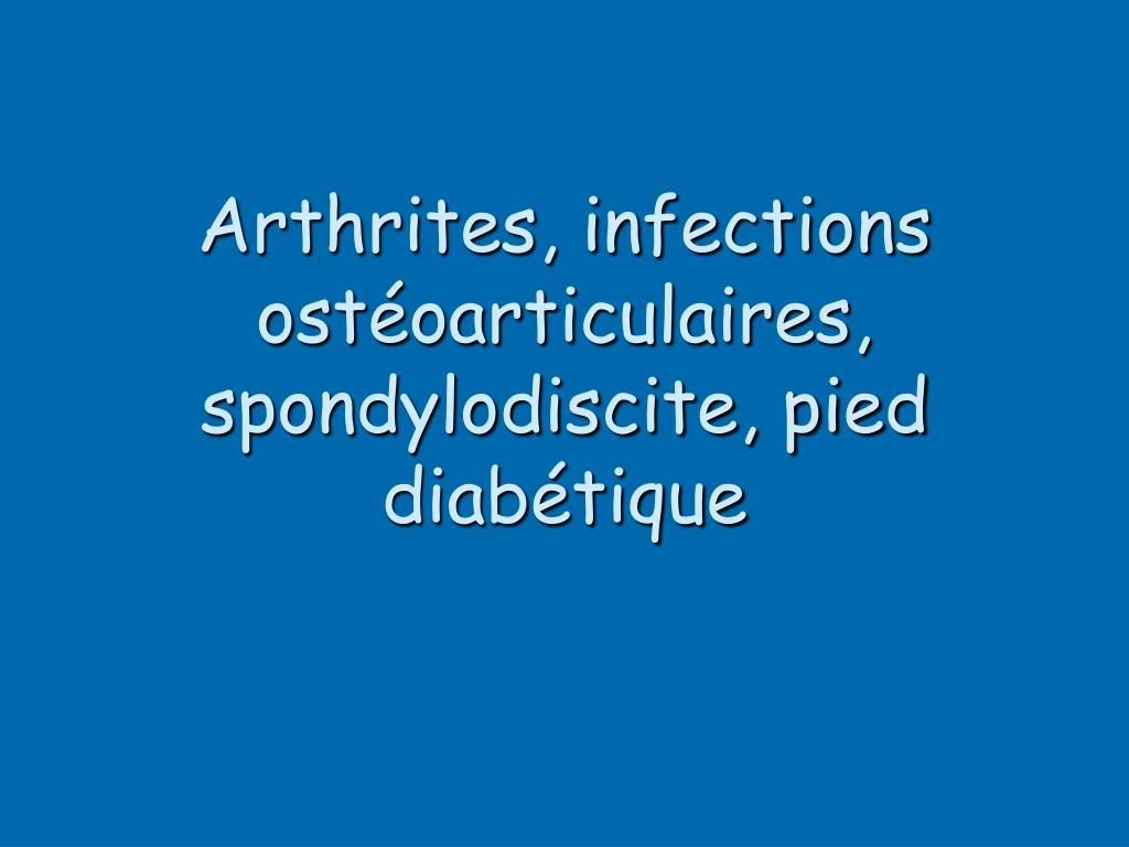 Arthrites, infections ostéoarticulaires, spondylodiscite, pied diabétique
