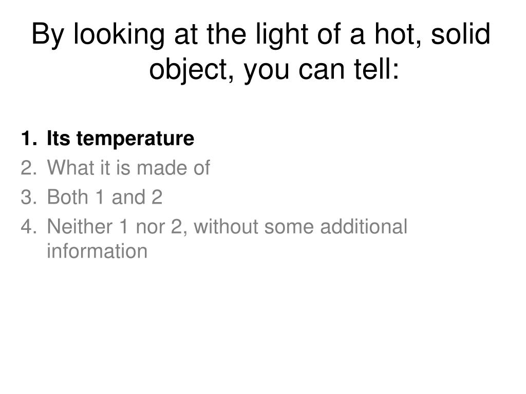 By looking at the light of a hot, solid object, you can tell: