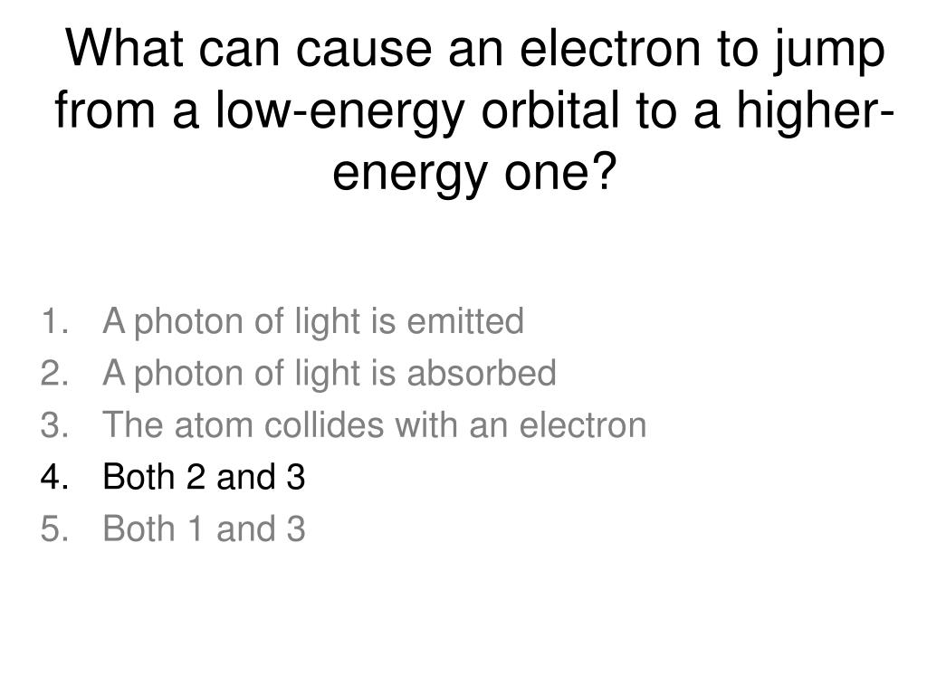What can cause an electron to jump from a low-energy orbital to a higher-energy one?
