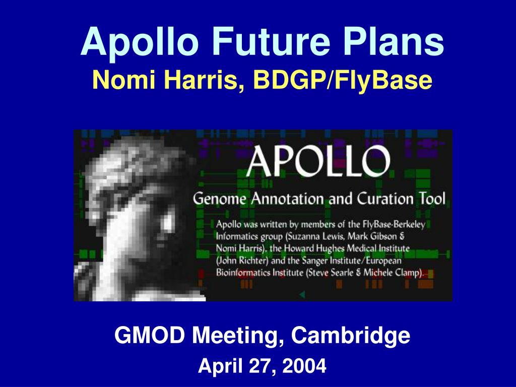 apollo future plans nomi harris bdgp flybase