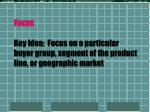 focus key idea focus on a particular buyer group segment of the product line or geographic market