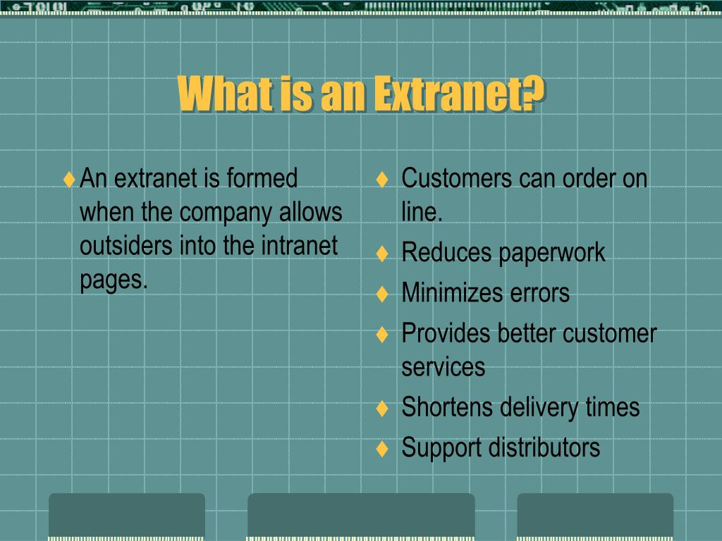 An extranet is formed when the company allows outsiders into the intranet pages.