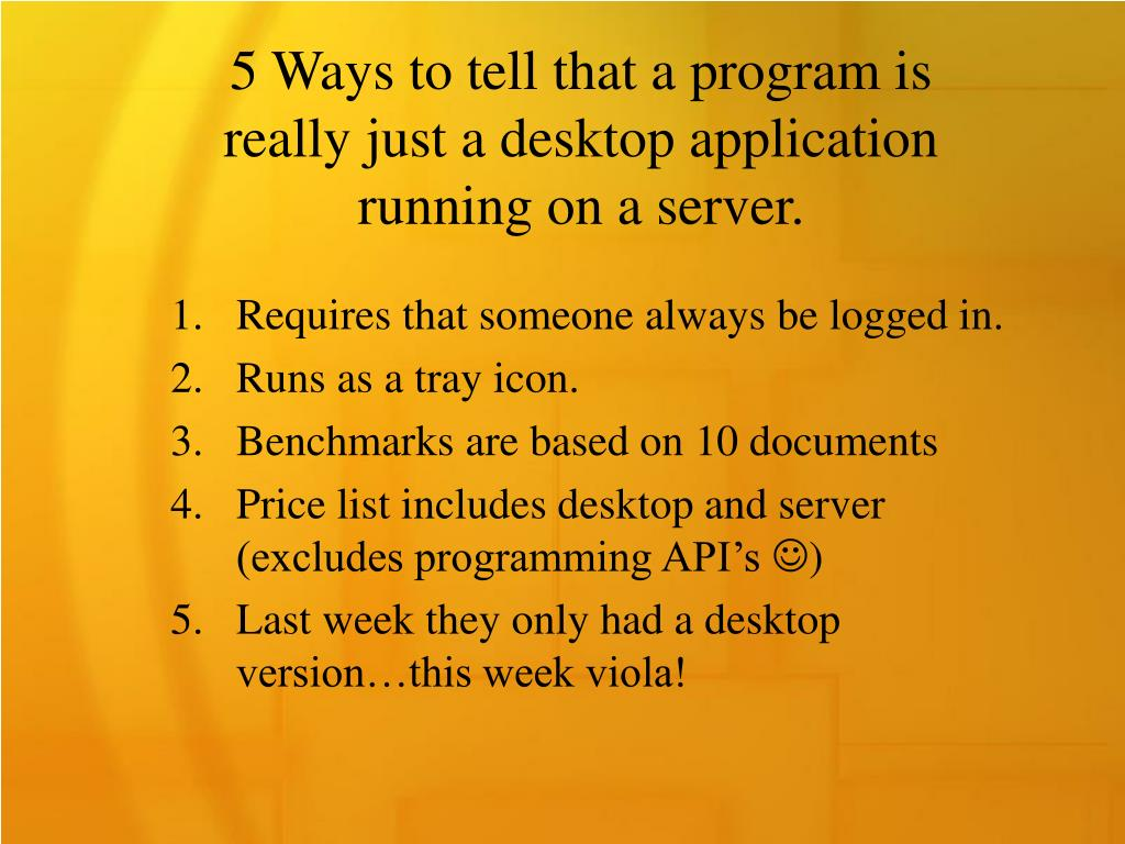 5 Ways to tell that a program is really just a desktop application running on a server.