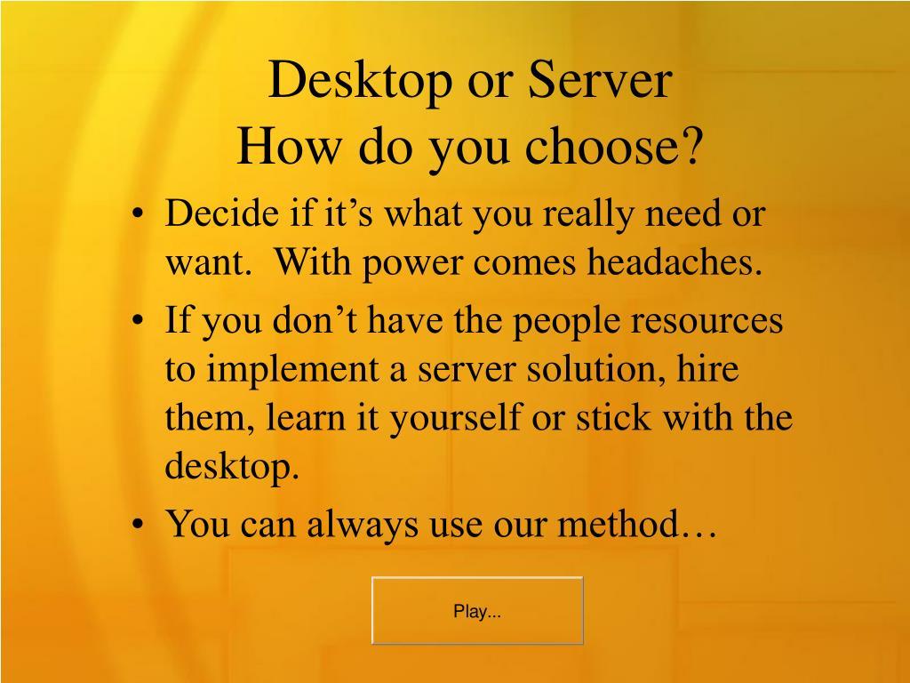 Desktop or Server