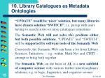10 library catalogues as metadata ontologies