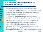 8 where will the assignments be stored as metadata