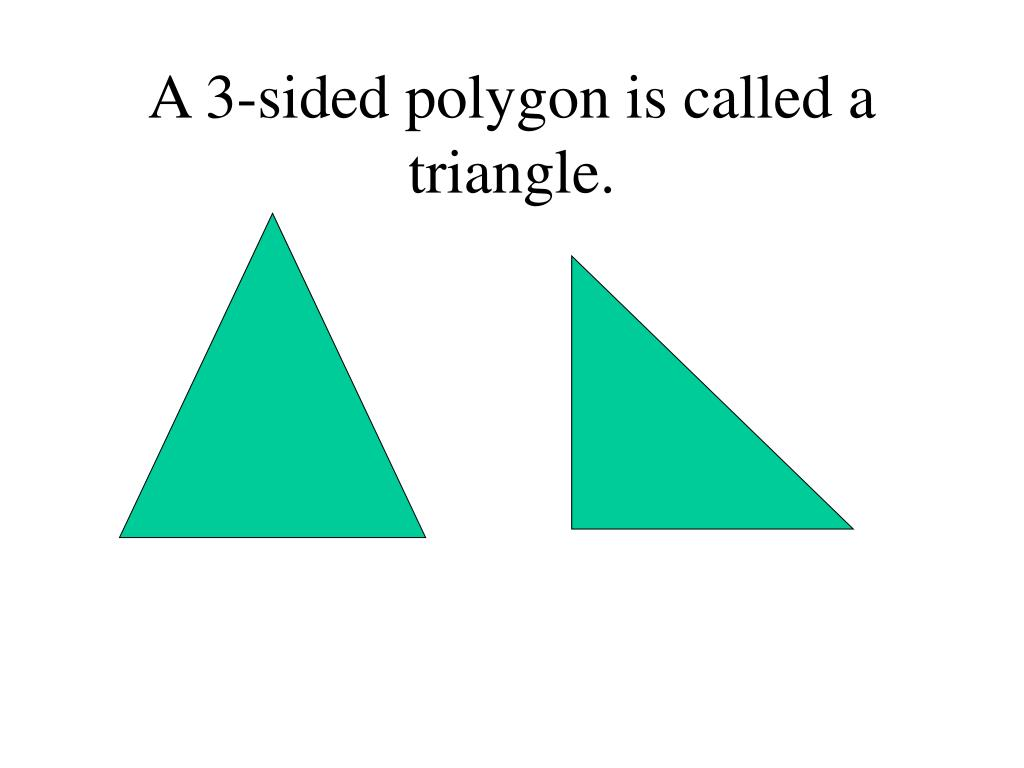 A 3-sided polygon is called a triangle.