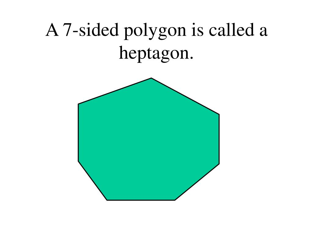 A 7-sided polygon is called a heptagon.