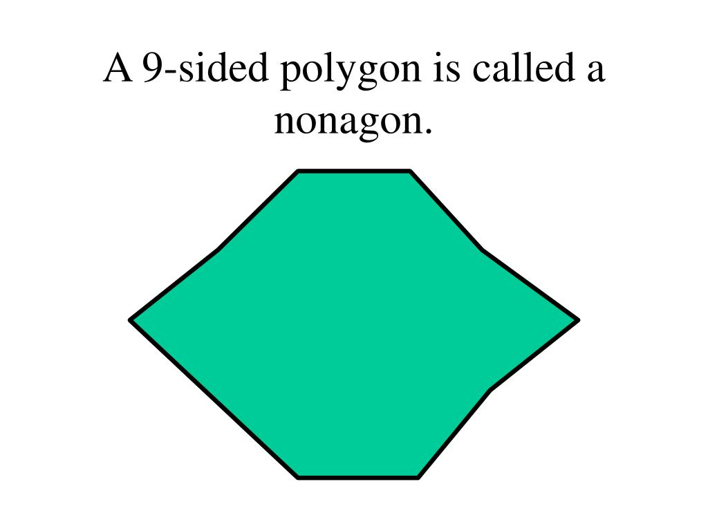 A 9-sided polygon is called a nonagon.
