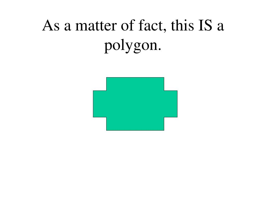As a matter of fact, this IS a polygon.