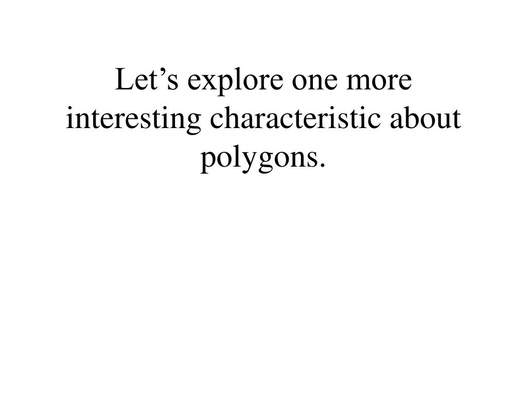 Let's explore one more interesting characteristic about polygons.