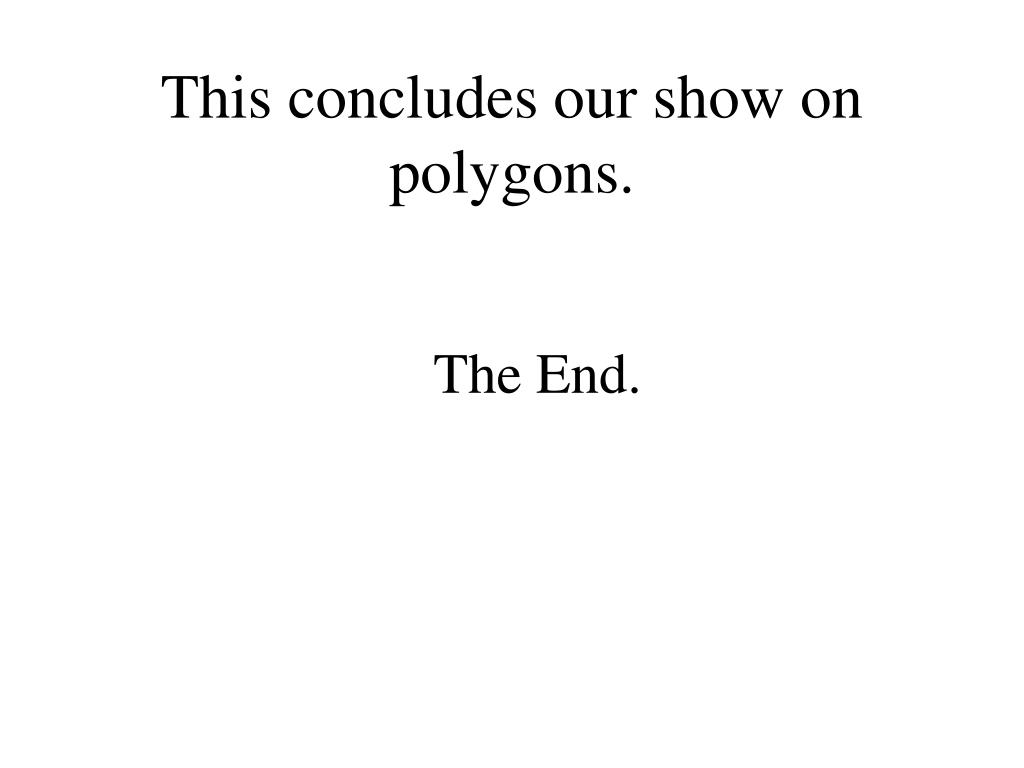 This concludes our show on polygons.