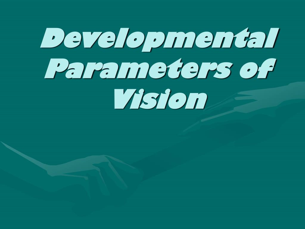 Developmental Parameters of Vision