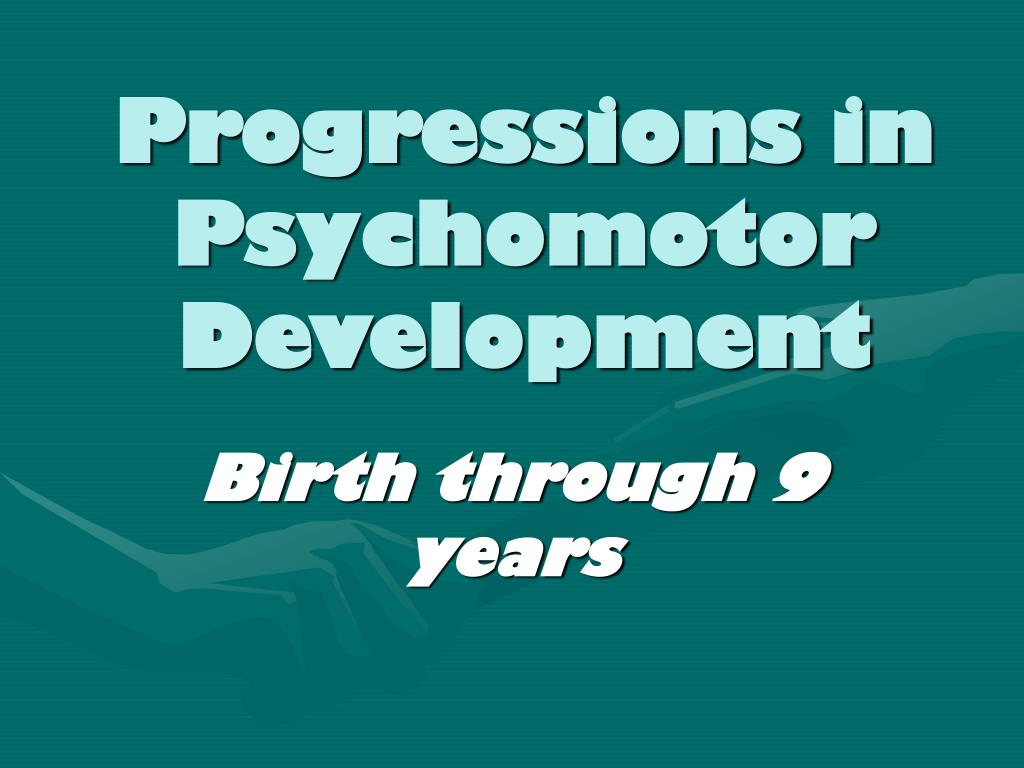 Progressions in Psychomotor Development