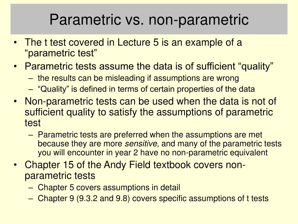 non parametric tests and its application in 2017/5/4  nonparametric tests are sometimes called distribution-free tests because they are based on fewer assumptions (eg, they do not assume that the outcome is approximately normally distributed) parametric tests involve specific probability distributions (eg, the normal distribution) and the tests.