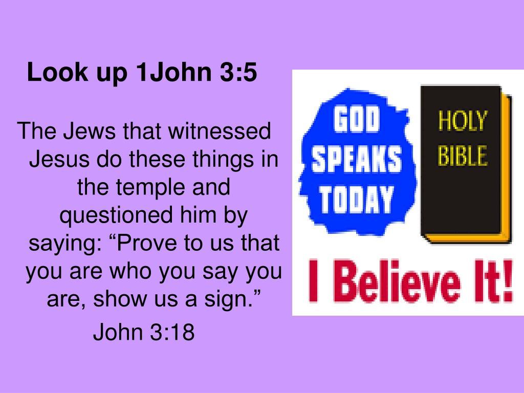 Look up 1John 3:5
