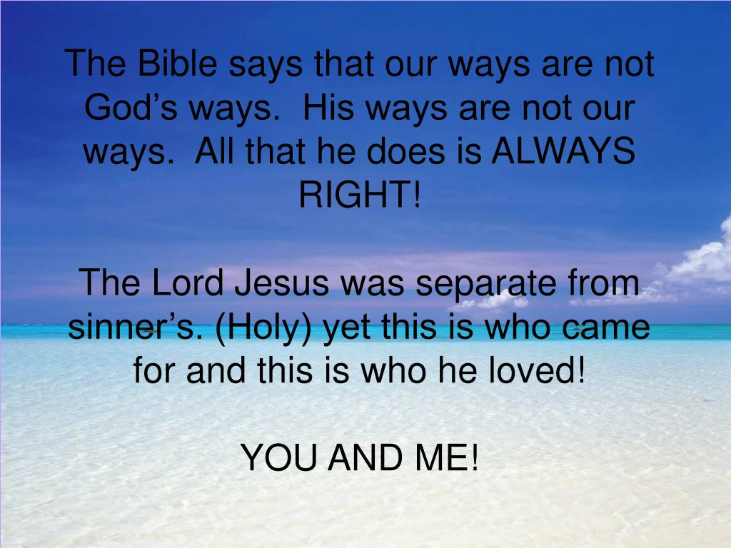 The Bible says that our ways are not God's ways.  His ways are not our ways.  All that he does is ALWAYS RIGHT!