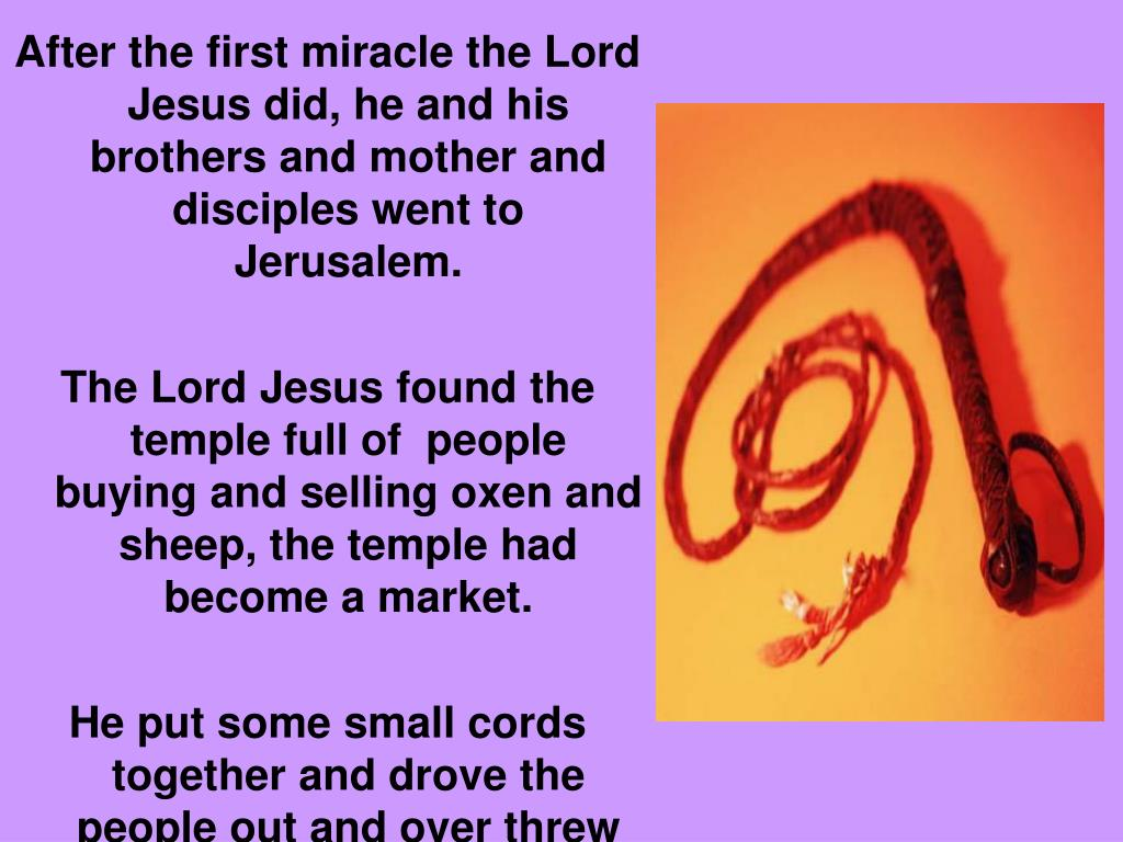 After the first miracle the Lord Jesus did, he and his brothers and mother and disciples went to Jerusalem.