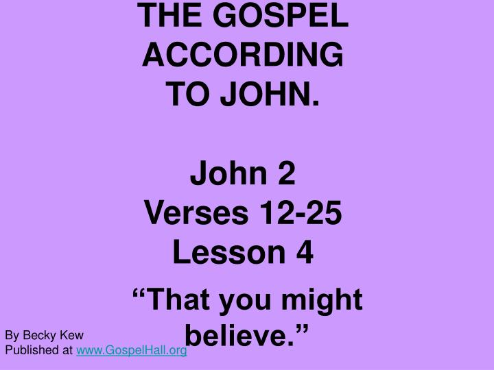 The gospel according to john john 2 verses 12 25 lesson 4