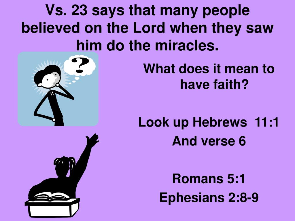 Vs. 23 says that many people believed on the Lord when they saw him do the miracles.