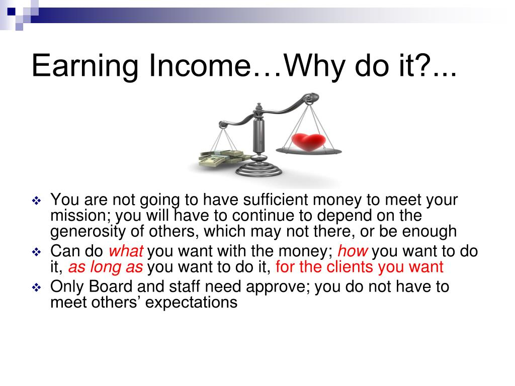 Earning Income…Why do it?...