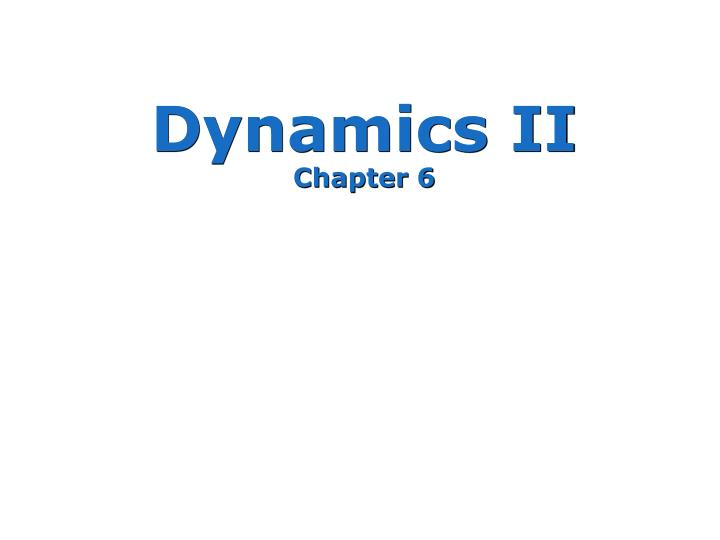 Dynamics ii chapter 6